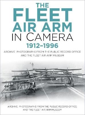 The Fleet Air Arm in Camera 1912-1996 -