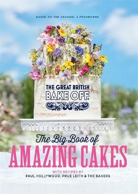 The Great British Bake Off: The Big Book of Amazing Cakes -