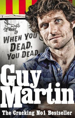 Guy Martin: When You Dead, You Dead -