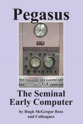 Pegasus the Early Seminal Computer -