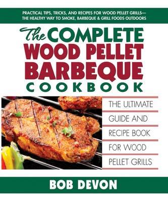 Complete Wood Pellet Barbeque Cookbook -