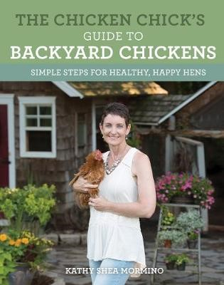 The Chicken Chick's Guide to Backyard Chickens -