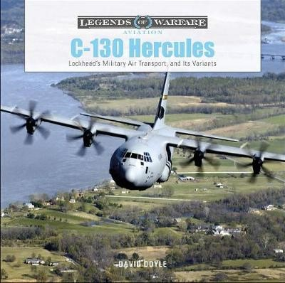 C-130 Hercules: Lockheed's Military Air Transport and Its Variants -