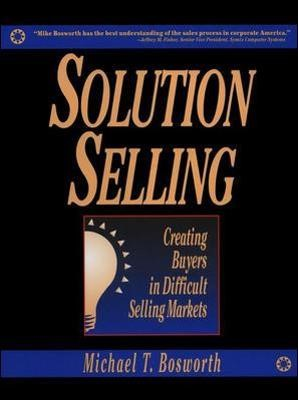 Solution Selling: Creating Buyers in Difficult Selling Markets - pr_294745