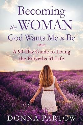 Becoming the Woman God Wants Me to Be -