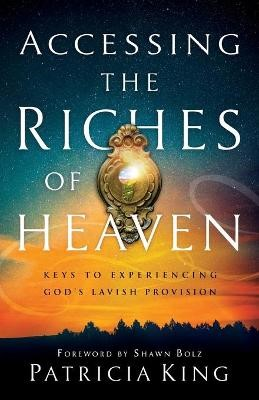 Accessing the Riches of Heaven -