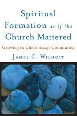 Spiritual Formation as if the Church Mattered - pr_295192
