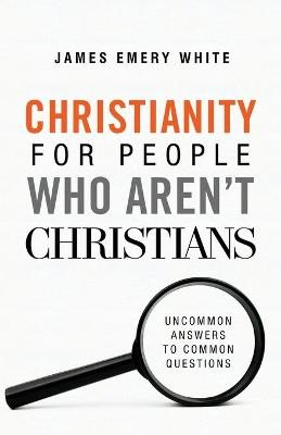 Christianity for People Who Aren't Christians -