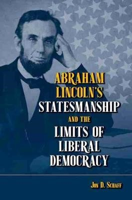 Abraham Lincoln's Statesmanship and the Limits of Liberal Democracy - pr_296579