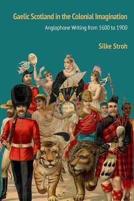 Gaelic Scotland in the Colonial Imagination -