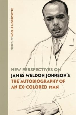 New Perspectives on James Weldon Johnson's The Autobiography of an Ex-Colored Man -