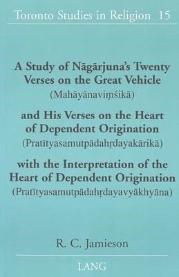 A Study of Nagarjuna's Twenty Verses on the Great Vehicle (Mahayanavimsika) and His Verses on the Heart of Dependent Origination (Pratityasamutpadahrdayakarika) with the Interpretation of the Heart of Dependent Origination (Pratityasamutpadahrdayavyakhyana) - pr_20290