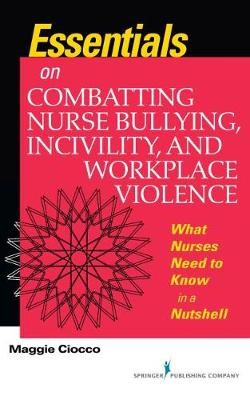Essentials on Combatting Nurse Bullying, Incivility and Workplace Violence -
