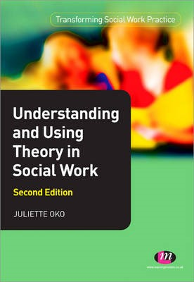 Understanding and Using Theory in Social Work -