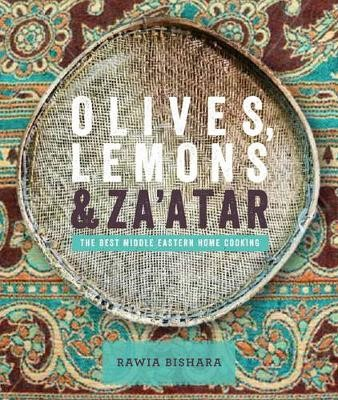 Olives, Lemons & Za'atar: The Best Middle Eastern Home Cooking -