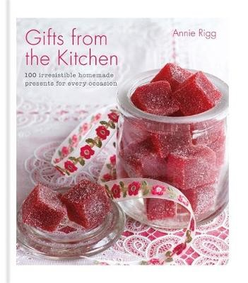 Gifts from the Kitchen: 100 irresistible homemade presents for every occasion -