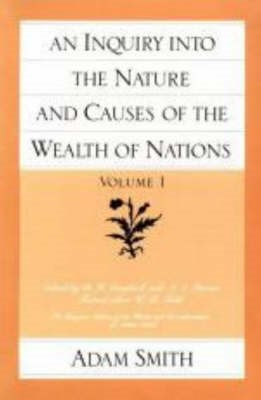Inquiry into the Nature & Causes of the Wealth of Nations, Volume 1 -