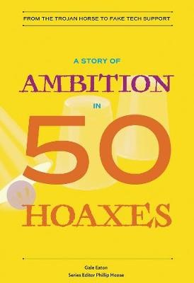 A Story of Ambition in 50 Hoaxes -