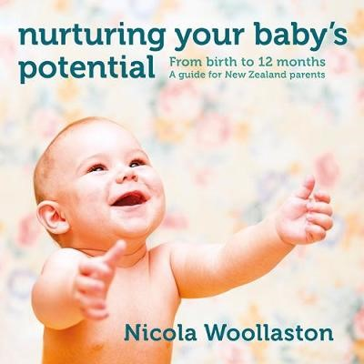 Nurturing Your Baby's Potential: From birth to 12 months: A guide for New Zealand parents -