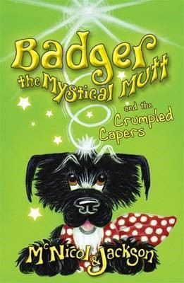 Badger the Mystical Mutt and the Crumpled Capers -