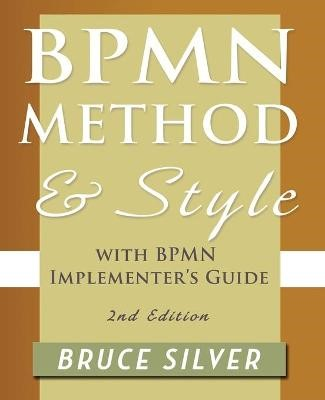BPMN Method and Style, 2nd Edition, with BPMN Implementer's Guide -