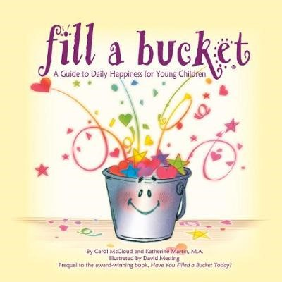 Fill A Bucket: A Guide To Daily Happiness For Young Children -