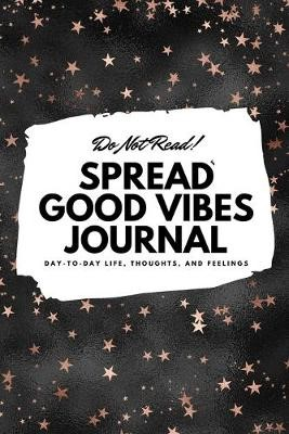 Do Not Read! Spread Good Vibes Journal - Small Blank Journal - 6x9 Blank Journal (Softcover Journal / Notebook / Sketchbook / Diary) -