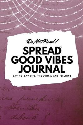 Do Not Read! Spread Good Vibes Journal -