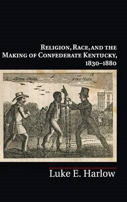 Religion, Race, and the Making of Confederate Kentucky, 1830-1880 - pr_1696