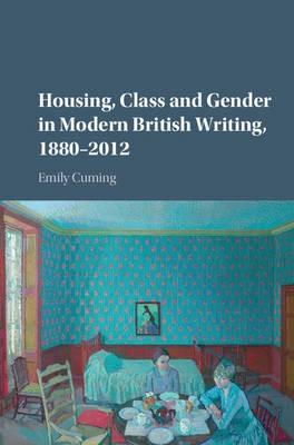 Housing, Class and Gender in Modern British Writing, 1880-2012 - pr_289339