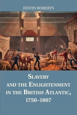 Slavery and the Enlightenment in the British Atlantic, 1750-1807 - pr_31676