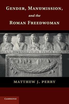 Gender, Manumission, and the Roman Freedwoman - pr_31929