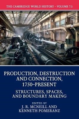 The Cambridge World History: Volume 7, Production, Destruction and Connection, 1750-Present, Part 1, Structures, Spaces, and Boundary Making - pr_36397