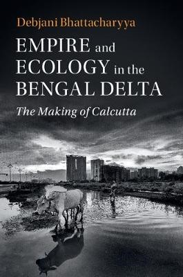 Empire and Ecology in the Bengal Delta - pr_246707