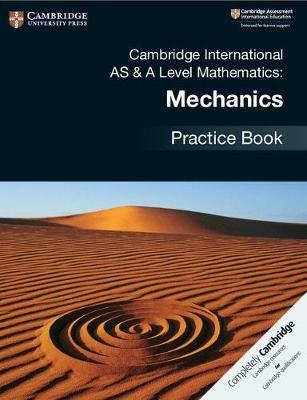 Cambridge International AS & A Level Mathematics: Mechanics Practice Book -