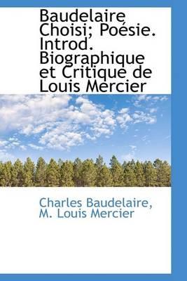 Baudelaire Choisi; Po Sie. Introd. Biographique Et Critique de Louis Mercier -