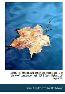 James the Second's Descent on Ireland and the Siege of Londonderry in 1689 (Aus -