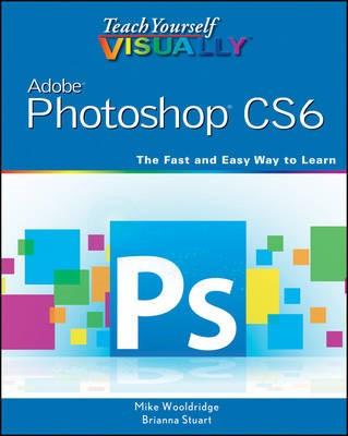 Teach Yourself VISUALLY Adobe Photoshop CS6 -