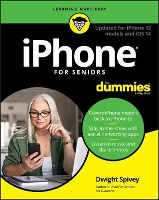 iPhone For Seniors For Dummies: Updated for iPhone 12 models and iOS 14 -