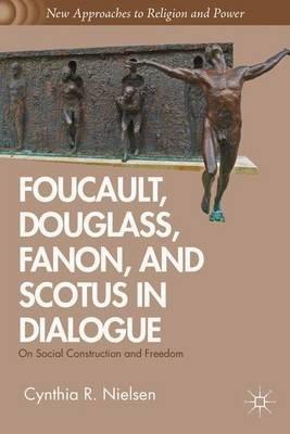 Foucault, Douglass, Fanon, and Scotus in Dialogue -
