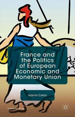 France and the Politics of European Economic and Monetary Union -