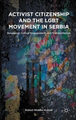 Activist Citizenship and the LGBT Movement in Serbia - pr_262479