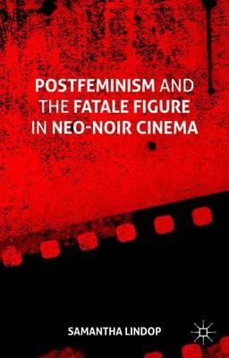 Postfeminism and the Fatale Figure in Neo-Noir Cinema - pr_263136