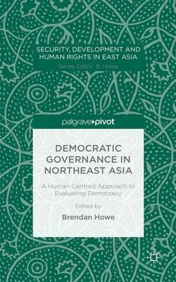 Democratic Governance in Northeast Asia: A Human-Centered Approach to Evaluating Democracy - pr_1707713