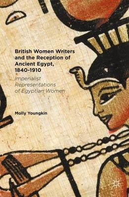 British Women Writers and the Reception of Ancient Egypt, 1840-1910 -