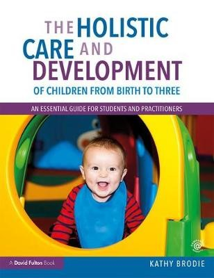 The Holistic Care and Development of Children from Birth to Three -