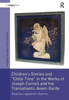 Children's Stories and 'Child-Time' in the Works of Joseph Cornell and the Transatlantic Avant-Garde - pr_235175