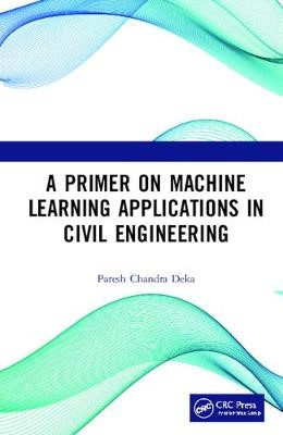 A Primer on Machine Learning Applications in Civil Engineering -