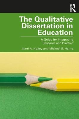 The Qualitative Dissertation in Education -