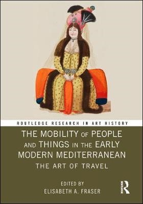 The Mobility of People and Things in the Early Modern Mediterranean -